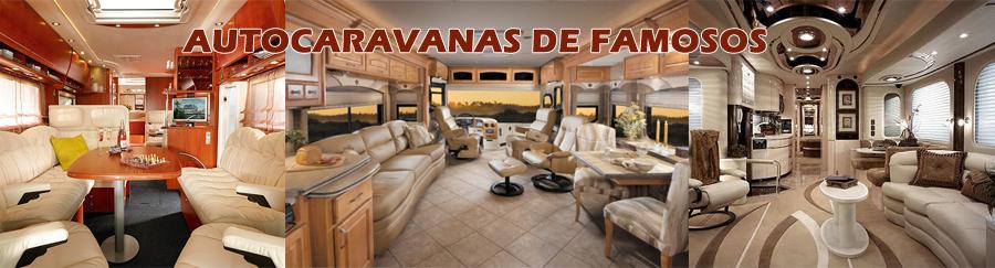 autocaravanas caravanas karavan de lujo celebridades famosos